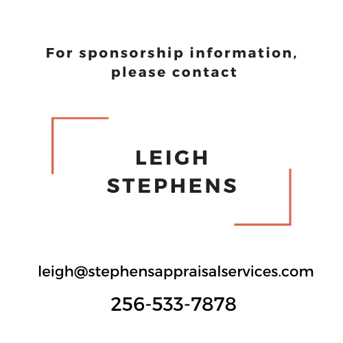 For sponsorship information, please contact Leigh Stephens at leigh@stephensappraisalservices.com or 256-533-7878